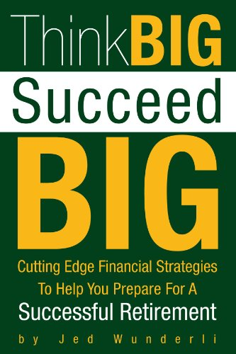 9781425740368: Think BIG Succeed BIG: Cutting Edge Financial Strategies To Help You Prepare For A Successful Retirement