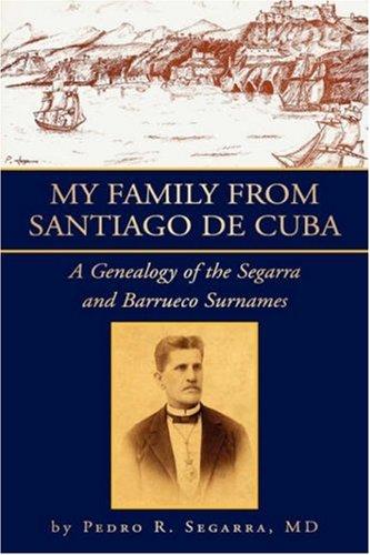 9781425740450: My Family from Santiago de Cuba: A Genealogy of the Segarra and Barrueco Surnames