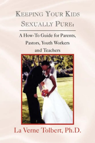 9781425740481: Keeping Your Kids Sexually Pure: A How-To Guide for Parents, Pastors, Youth Workers and Teachers