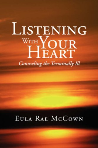 9781425742065: Listening With Your Heart: Counseling the Terminally Ill