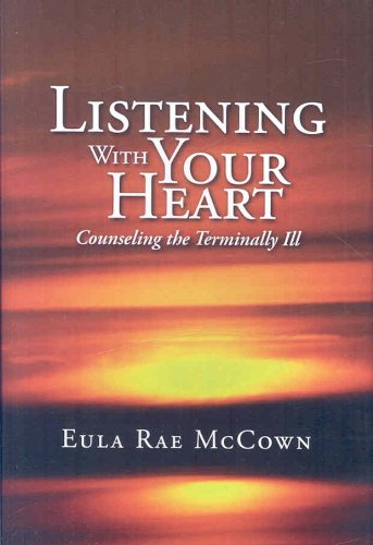 9781425742072: Listening With Your Heart: Counseling the Terminally Ill
