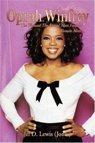 Oprah Winfrey, The Woman! the Entity! Most Famous Woman Alive!: Jel D. Lewis (Jones)