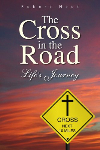 The Cross in the Road: Life's Journey: Robert Heck