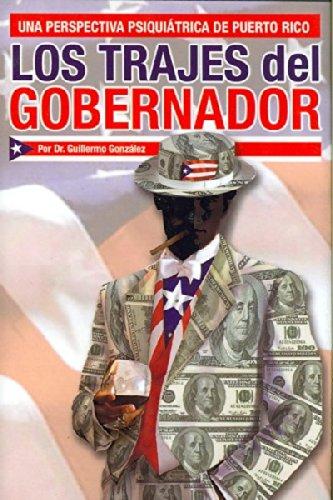 Los Trajes Del Gobernador: Una Perspectiva Psiquiatrica De Puerto Rico (Spanish Edition) (1425745237) by Guillermo Gonzalez