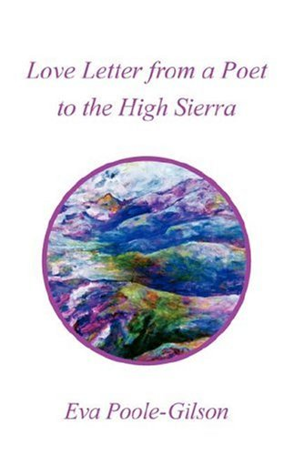 Love Letter from a Poet to the High Sierra and Poet on the Edge: Poole-Gilson, Eva
