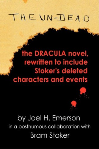 The Un-Dead: The Dracula Novel, Rewritten to Include Stokers Characters and Events: Joel H. Emerson
