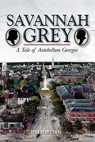 Savannah Grey: A Tale of Antebellum Georgia (9781425750473) by Jim Jordan