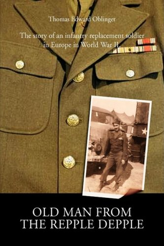 9781425752071: Old Man from the Repple Depple: The Story of an Infantry Replacement Soldier in Europe in World War II