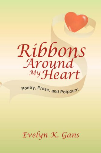 Ribbons Around My Heart: Poetry, Prose, and Potpourri: Evelyn K. Gans