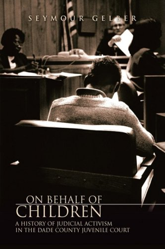 On Behalf of Children: A History of Judicial Activism in the Dade County Juvenile Court: Seymour ...