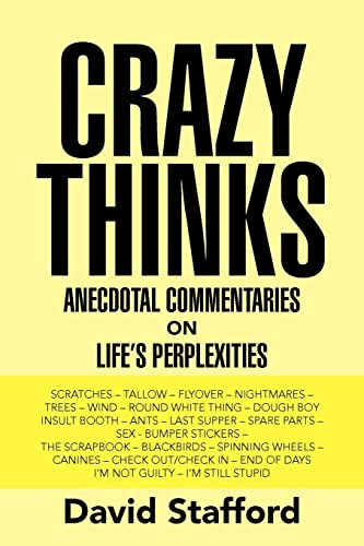 Crazy Thinks: Anecdotal Commentaries Life's on Perplexities (1425760023) by David Stafford