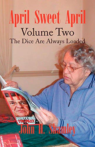 April Sweet April Volume Two: The Dice Are Always Loaded: John H. Shamley
