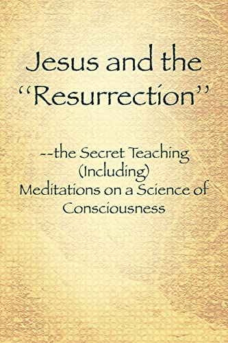 9781425761523: Jesus and the ''Resurrection'': the Secret Teaching (Including) Meditations on a Science of Consciousness