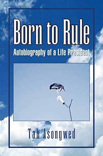 9781425762056: Born to Rule: Autobiography of a Life President