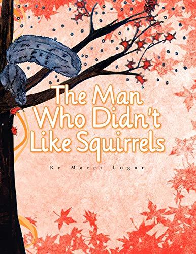 The Man Who Didnt Like Squirrels: Marci Logan