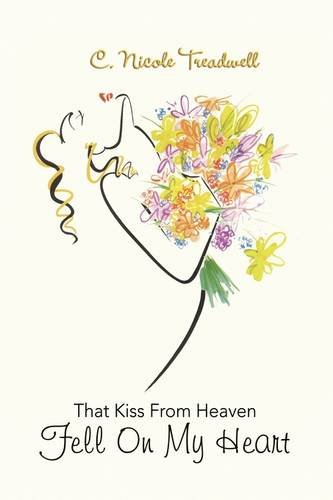 That Kiss From Heaven Fell On My Heart: C. Nicole Treadwell