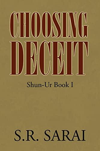 Choosing Deceit Shun-Ur Book I: S. R. Sarai