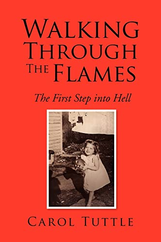 Walking Through the Flames: The First Step into Hell (1425764258) by Tuttle, Carol