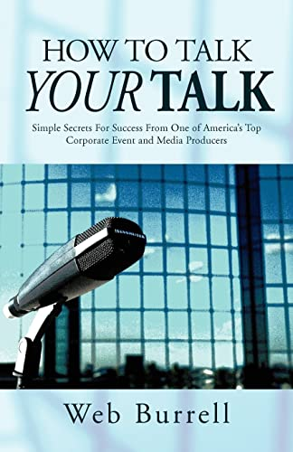 How To Talk Your Talk: Simple Secrets For Successful Communication From One of America's Top ...