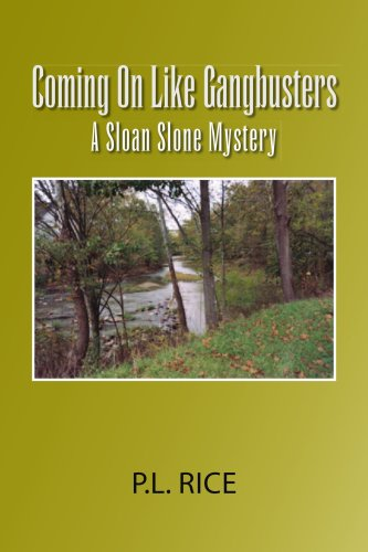 Coming on Like Gangbusters: A Sloan Slone Mystery: P.L. Rice