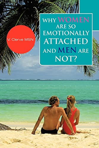 Why Women Are So Emotionally Attached and Men Are Not?: MSN Verrilien Clerve
