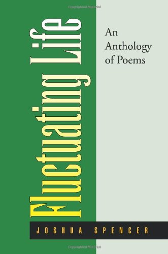 Fluctuating Life: An Anthology of Poems: Joshua Spencer