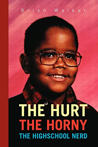 The Hurt the Horny: The Highschool Nerd (9781425769321) by Brian Walker