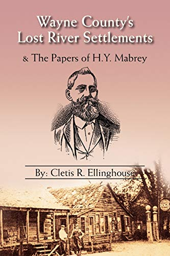 9781425770419: Wayne County's Lost River Settlements: & The Papers of H.Y. Mabrey