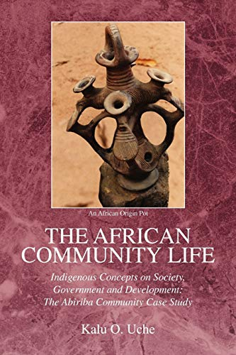 9781425770464: The African Community Life: Indigenous Concepts on Society, Government and Development: The Abiriba Community Case Study