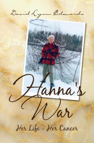 Hanna's War: Her Life - Her Cancer: David Lynn Edwards