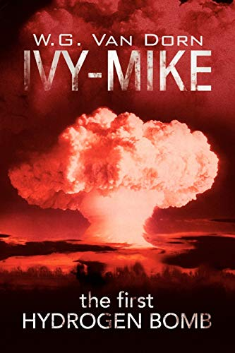 9781425775018: IVY-MIKE: the first HYDROGEN BOMB (This book is covered under the Xlibris Bookstore Returnability Program)