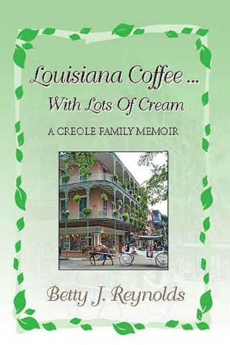 Louisiana Coffee . with Lots of Cream: Betty J. Reynolds