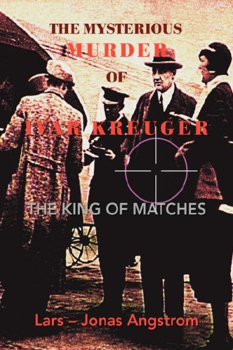 9781425777456: The Mysterious Murder of Ivar Kreuger: The King of Matches