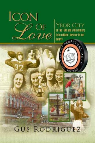 9781425781897: Icon of Love: Ybor City of the 19th and 20th century latin culture forever in our hearts