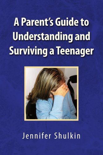 A Parent's Guide to Understanding and Surviving: Jennifer Shulkin