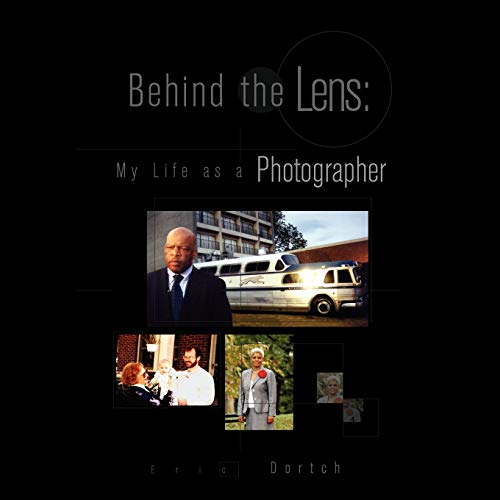 Behind the Lens: My Life as a Photographer: Dortch, Eric