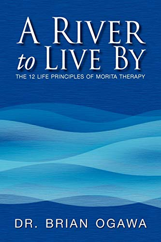 9781425783938: A River to Live By: THE 12 LIFE PRINCIPLES OF MORITA THERAPY