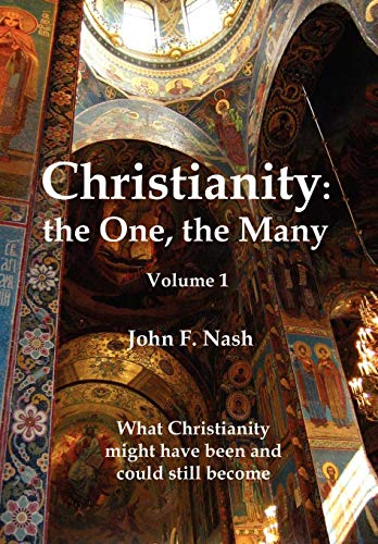 9781425784454: Christianity: The One, the Many: What Christianity Might Have Been and Could Still Become Volume 1