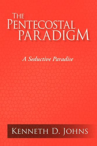THE PENTECOSTAL PARADIGM: A Seductive Paradise: Kenneth D. Johns
