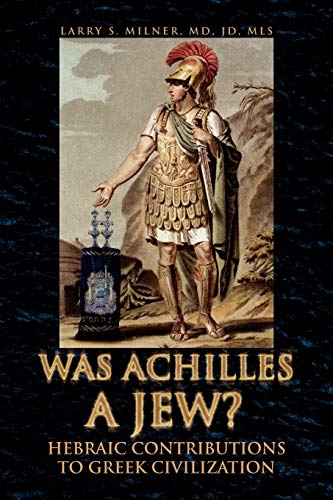 9781425786229: WAS ACHILLES A JEW?: Hebraic Contributions To Greek Civilization