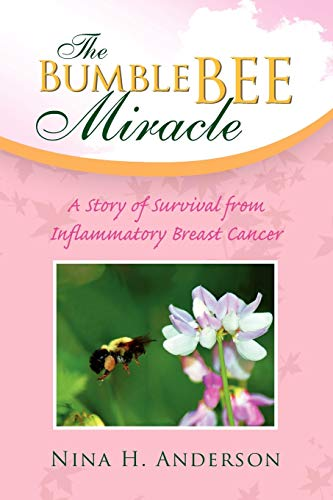 9781425786755: The Bumble Bee Miracle: A Story of Survival from Inflammatory Breast Cancer