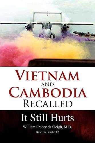 Vietnam and Cambodia Recalled: It Still Hurts: M. D. William Frederick Sleigh
