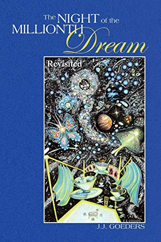 The NIGHT of the MILLIONTH Dream: Revisited: J J. Goeders