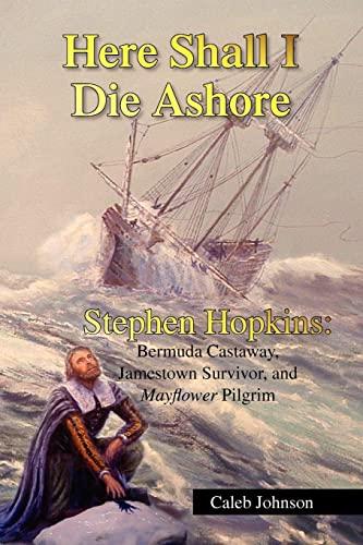Here Shall I Die Ashore: STEPHEN HOPKINS: Johnson, Caleb