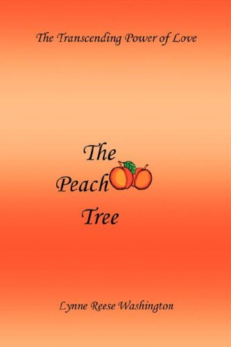 The Peach Tree: The Transcending Power of Love: Lynne Reese Washington