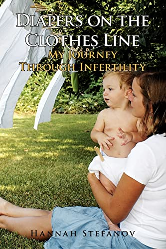 Diapers on the Clothes Line: My Journey Through Infertility: Hannah Stefanov