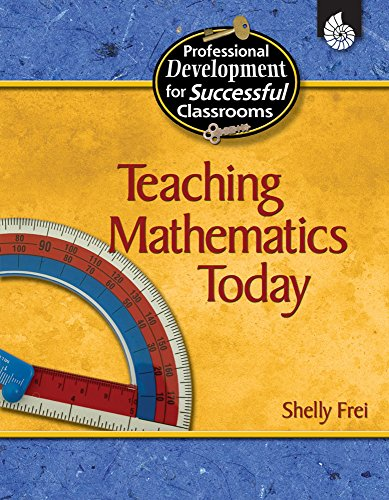Teaching Mathematics Today (Practical Strategies for Successful: Shelly Frei
