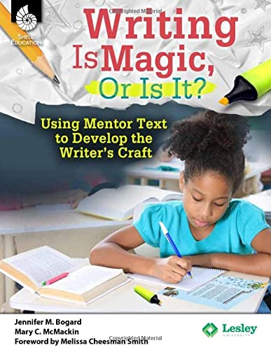 Writing Is Magic, Or Is It? Using Mentor Texts to Develop the Writer's Craft (Professional ...