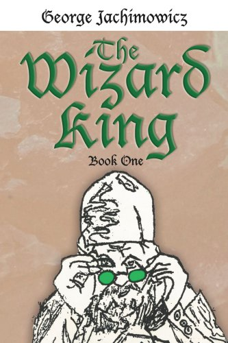 The Wizard King: Book One: Jachimowicz, George