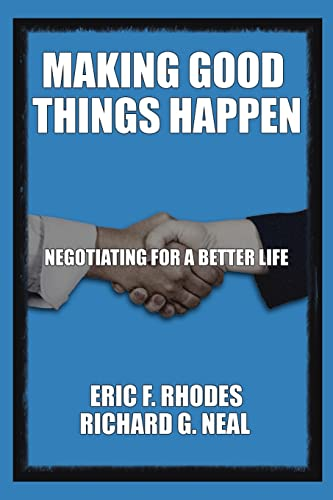 Making Good Things Happen: Negotiating for a Better Life: Richard G. Neal